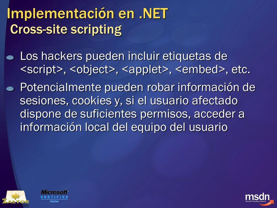 Implementación en.NET Cross-site scripting Los hackers pueden incluir etiquetas de,,,, etc. Potencialmente pueden robar información de sesiones, cooki