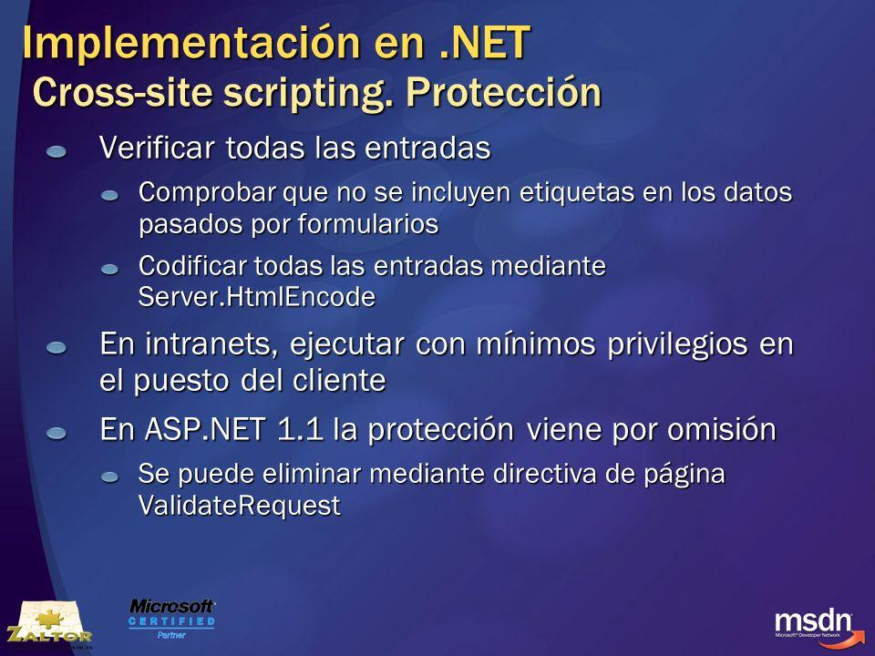 Implementación en.NET Cross-site scripting. Protección Verificar todas las entradas Comprobar que no se incluyen etiquetas en los datos pasados por fo