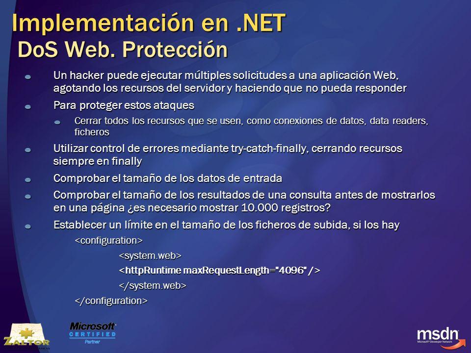 Implementación en.NET DoS Web. Protección Un hacker puede ejecutar múltiples solicitudes a una aplicación Web, agotando los recursos del servidor y ha