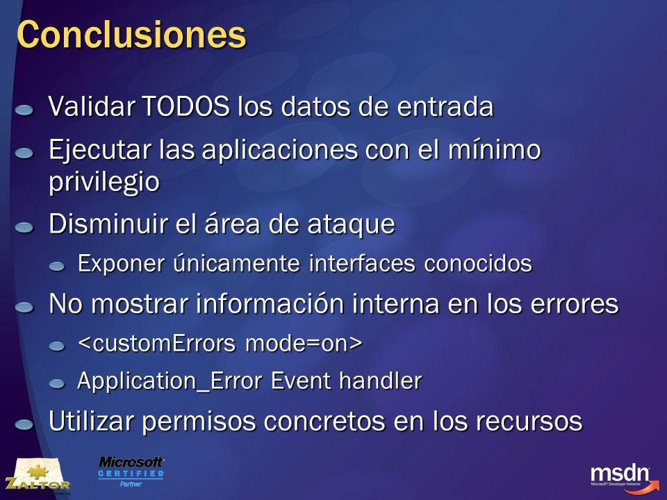 Conclusiones Validar TODOS los datos de entrada Ejecutar las aplicaciones con el mínimo privilegio Disminuir el área de ataque Exponer únicamente inte