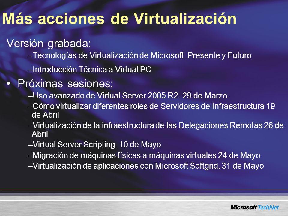 Más acciones de Virtualización Versión grabada: –Tecnologías de Virtualización de Microsoft.