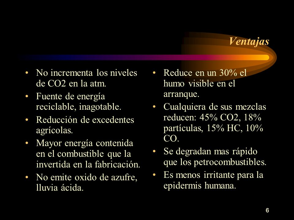 6 Ventajas No incrementa los niveles de CO2 en la atm. Fuente de energía reciclable, inagotable. Reducción de excedentes agrícolas. Mayor energía cont