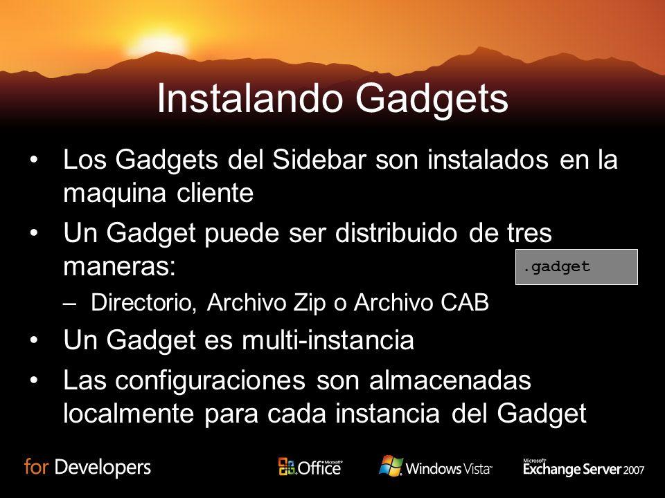 Instalando Gadgets Los Gadgets del Sidebar son instalados en la maquina cliente Un Gadget puede ser distribuido de tres maneras: –Directorio, Archivo Zip o Archivo CAB Un Gadget es multi-instancia Las configuraciones son almacenadas localmente para cada instancia del Gadget.gadget