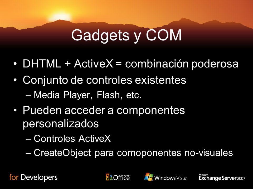 Gadgets y COM DHTML + ActiveX = combinación poderosa Conjunto de controles existentes –Media Player, Flash, etc. Pueden acceder a componentes personal