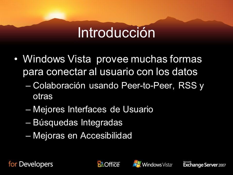 Introducción Windows Vista provee muchas formas para conectar al usuario con los datos –Colaboración usando Peer-to-Peer, RSS y otras –Mejores Interfaces de Usuario –Búsquedas Integradas –Mejoras en Accesibilidad