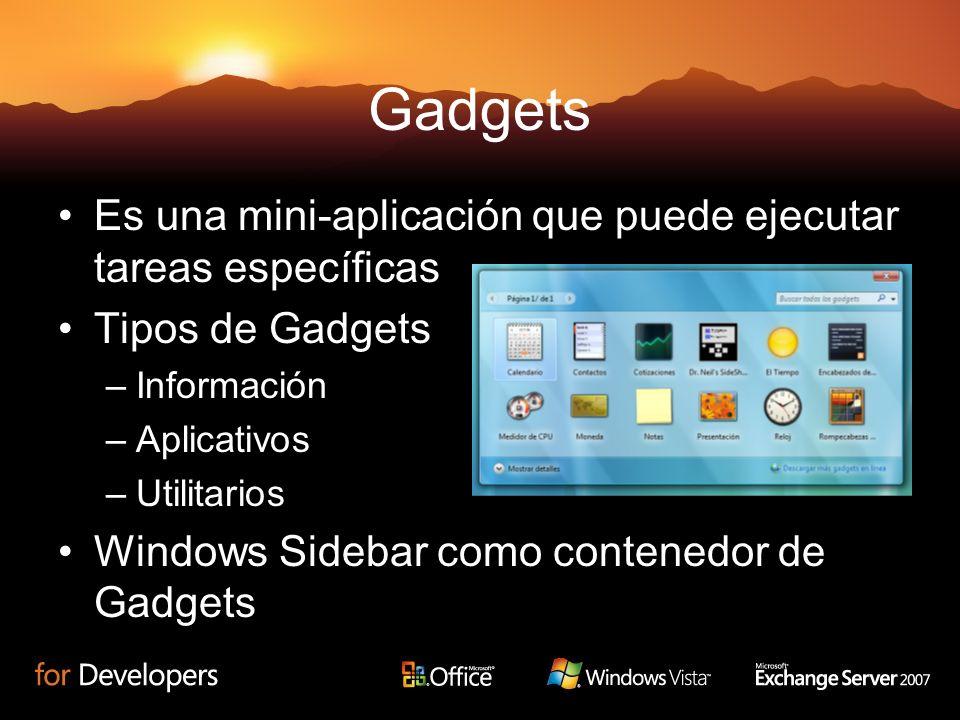 Gadgets Es una mini-aplicación que puede ejecutar tareas específicas Tipos de Gadgets –Información –Aplicativos –Utilitarios Windows Sidebar como cont