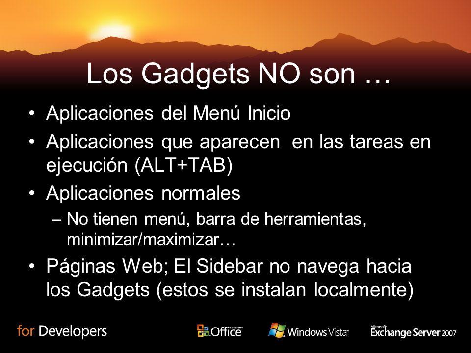 Los Gadgets NO son … Aplicaciones del Menú Inicio Aplicaciones que aparecen en las tareas en ejecución (ALT+TAB) Aplicaciones normales –No tienen menú, barra de herramientas, minimizar/maximizar… Páginas Web; El Sidebar no navega hacia los Gadgets (estos se instalan localmente)