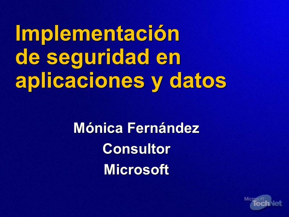 Implementación de seguridad en aplicaciones y datos Mónica Fernández ConsultorMicrosoft