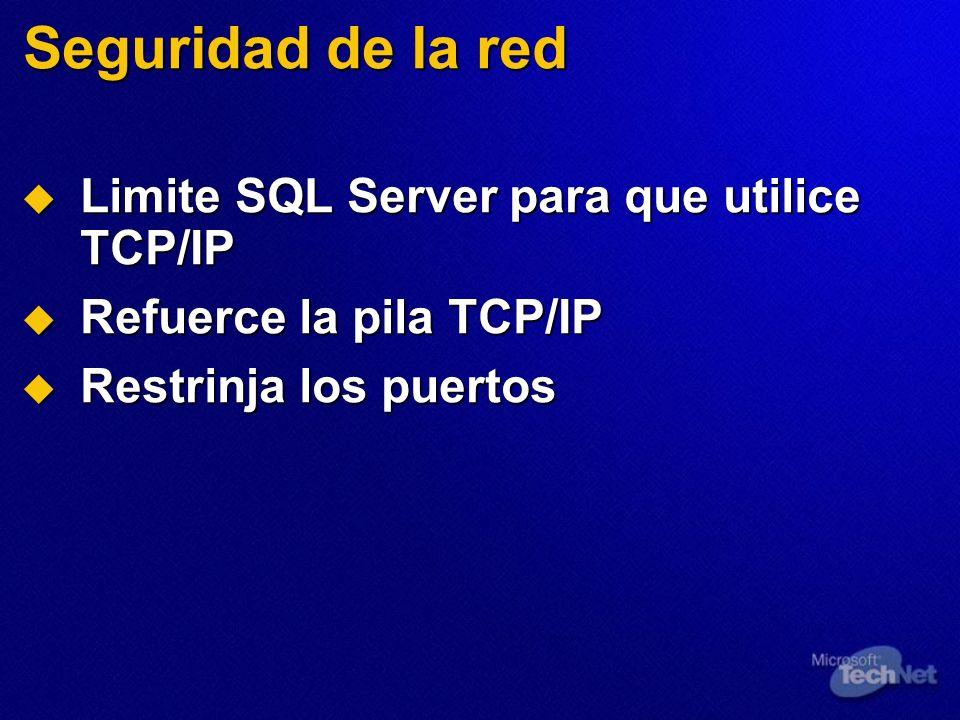Seguridad de la red Limite SQL Server para que utilice TCP/IP Limite SQL Server para que utilice TCP/IP Refuerce la pila TCP/IP Refuerce la pila TCP/I