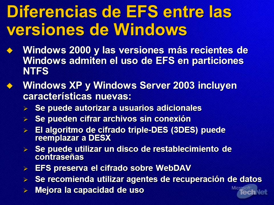Diferencias de EFS entre las versiones de Windows Windows 2000 y las versiones más recientes de Windows admiten el uso de EFS en particiones NTFS Wind