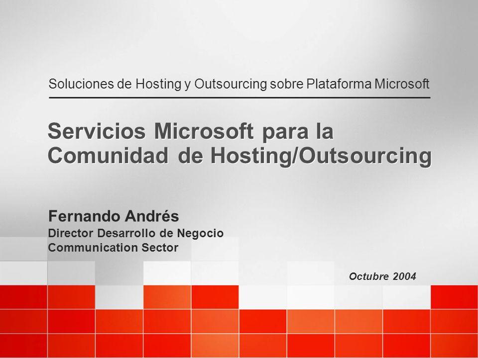 Octubre 2004 Soluciones de Hosting y Outsourcing sobre Plataforma Microsoft Servicios Microsoft para la Comunidad de Hosting/Outsourcing Fernando Andrés Director Desarrollo de Negocio Communication Sector