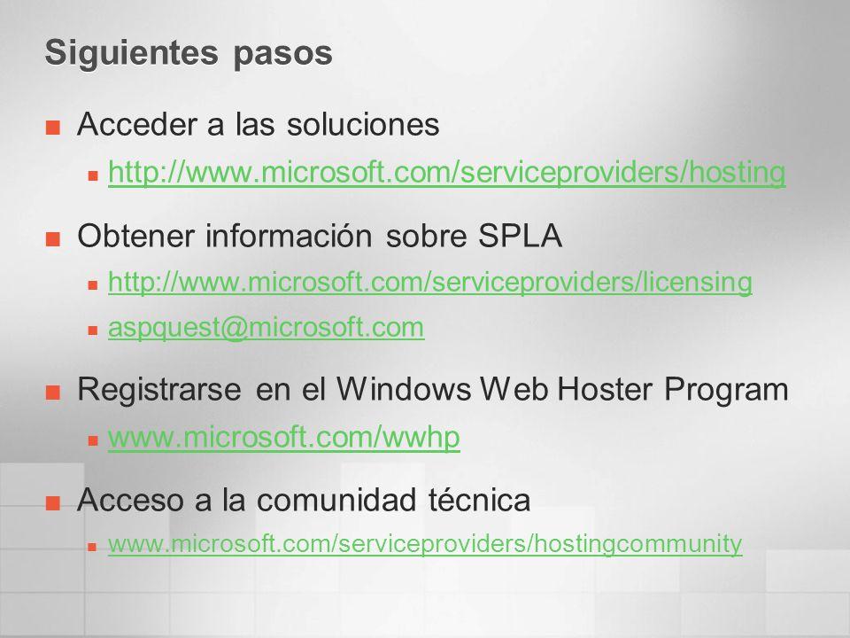 Siguientes pasos Acceder a las soluciones http://www.microsoft.com/serviceproviders/hosting Obtener información sobre SPLA http://www.microsoft.com/serviceproviders/licensing aspquest@microsoft.com Registrarse en el Windows Web Hoster Program www.microsoft.com/wwhp Acceso a la comunidad técnica www.microsoft.com/serviceproviders/hostingcommunity