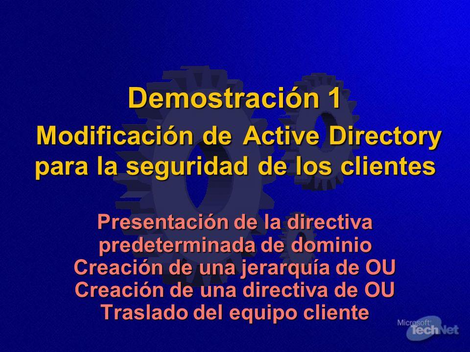 Demostración 1 Modificación de Active Directory para la seguridad de los clientes Presentación de la directiva predeterminada de dominio Creación de u