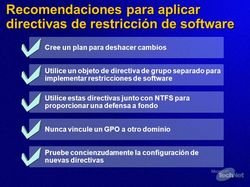 Cree un plan para deshacer cambios Utilice un objeto de directiva de grupo separado para implementar restricciones de software Utilice estas directiva