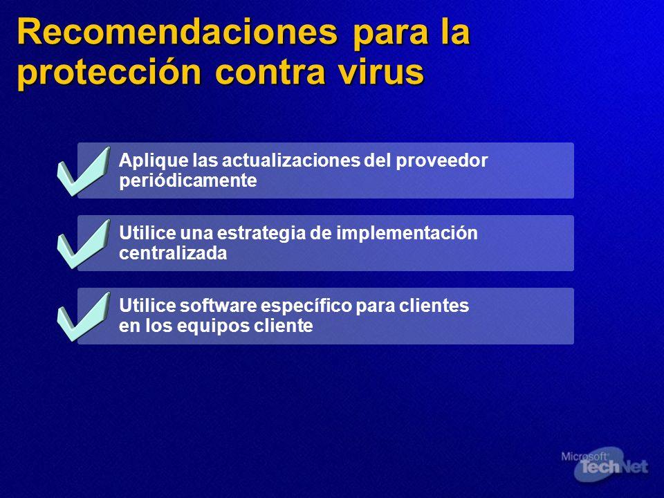 Recomendaciones para la protección contra virus Aplique las actualizaciones del proveedor periódicamente Utilice una estrategia de implementación cent