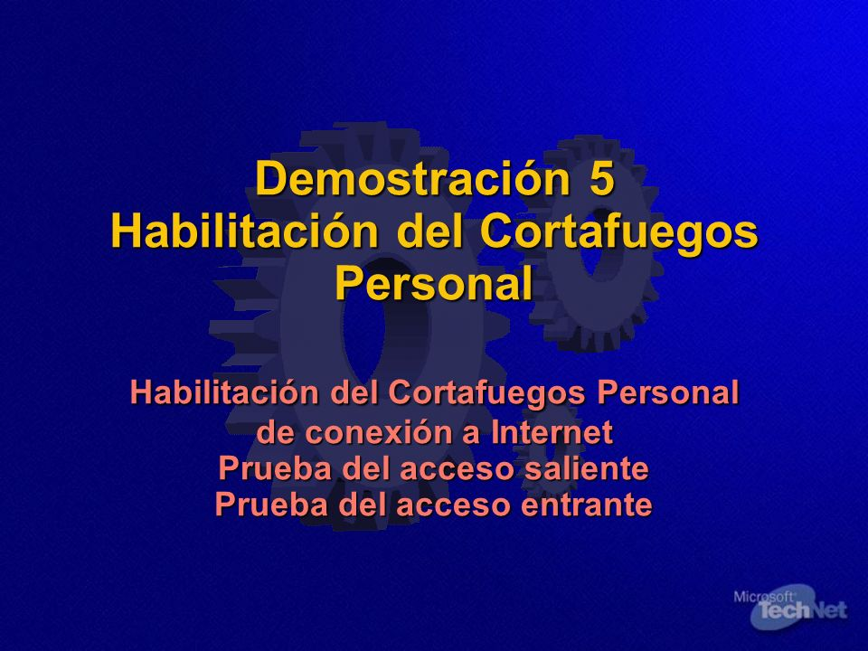 Demostración 5 Habilitación del Cortafuegos Personal Habilitación del Cortafuegos Personal de conexión a Internet Prueba del acceso saliente Prueba de