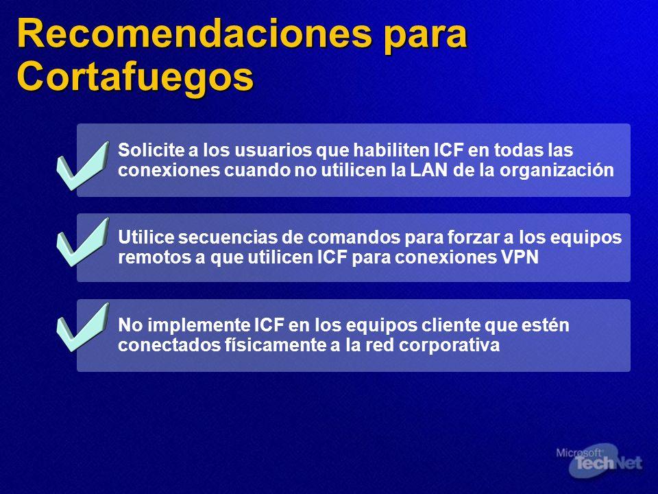 Recomendaciones para Cortafuegos Solicite a los usuarios que habiliten ICF en todas las conexiones cuando no utilicen la LAN de la organización Utilic