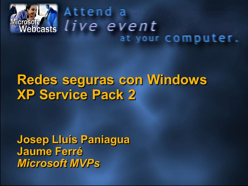 Redes seguras con Windows XP Service Pack 2 Josep Lluís Paniagua Jaume Ferré Microsoft MVPs