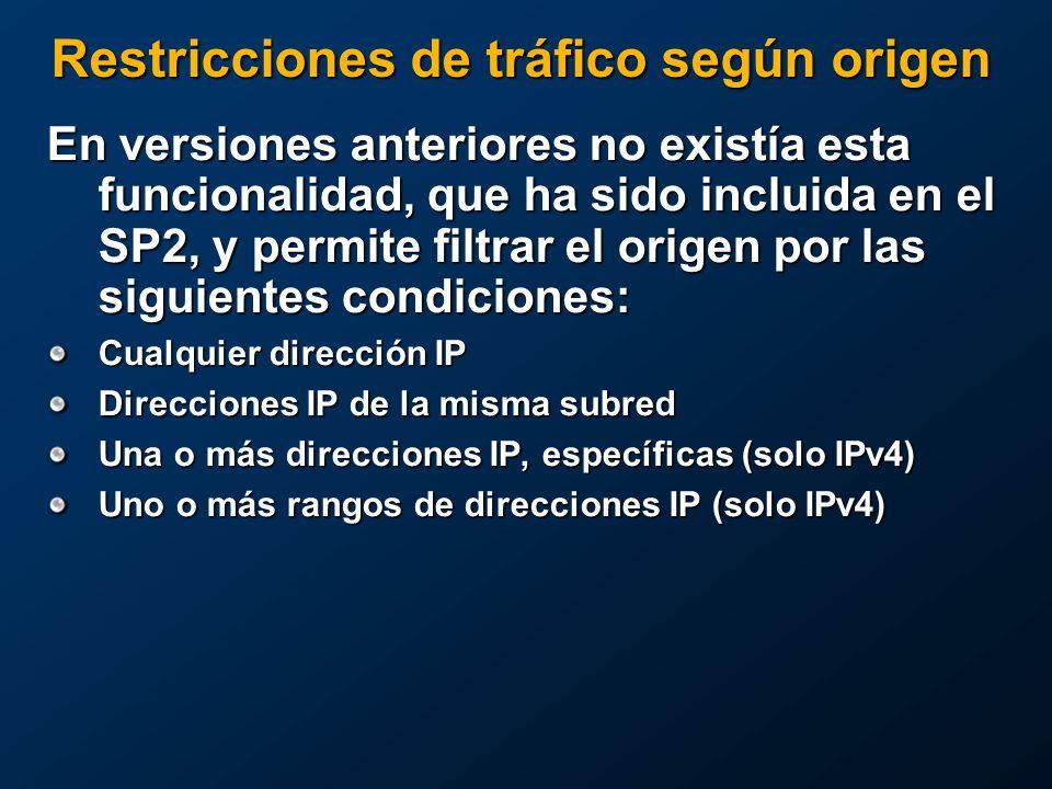 Restricciones de tráfico según origen En versiones anteriores no existía esta funcionalidad, que ha sido incluida en el SP2, y permite filtrar el origen por las siguientes condiciones: Cualquier dirección IP Direcciones IP de la misma subred Una o más direcciones IP, específicas (solo IPv4) Uno o más rangos de direcciones IP (solo IPv4)