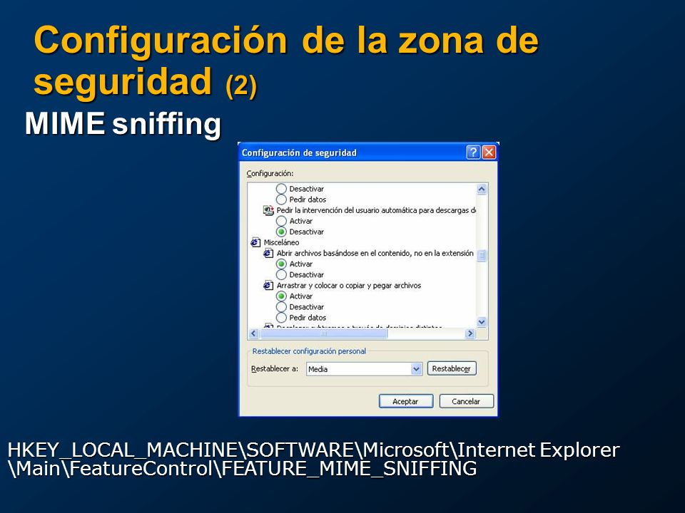 Configuración de la zona de seguridad (2) MIME sniffing The following table lists the default values for the URLACTION_FEATURE_MIME_SNIFFING flag in e
