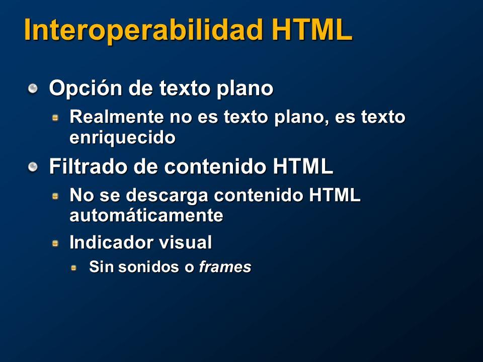 Interoperabilidad HTML Opción de texto plano Realmente no es texto plano, es texto enriquecido Filtrado de contenido HTML No se descarga contenido HTML automáticamente Indicador visual Sin sonidos o frames