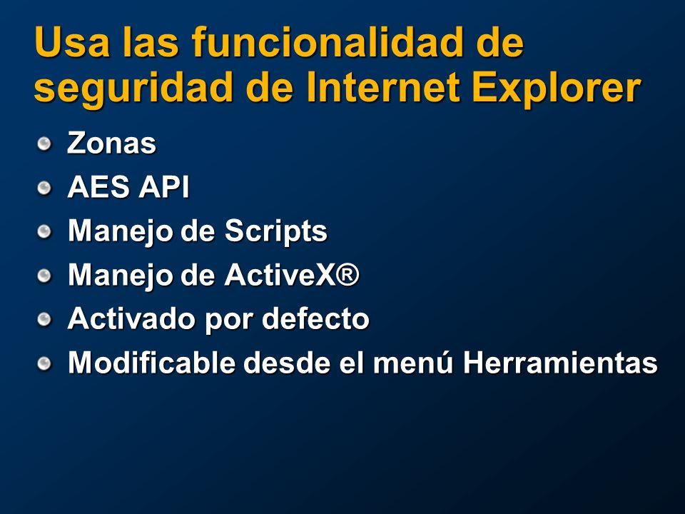 Usa las funcionalidad de seguridad de Internet Explorer Zonas AES API Manejo de Scripts Manejo de ActiveX® Activado por defecto Modificable desde el menú Herramientas