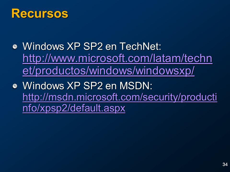 34 Recursos Windows XP SP2 en TechNet: http://www.microsoft.com/latam/techn et/productos/windows/windowsxp/ http://www.microsoft.com/latam/techn et/productos/windows/windowsxp/ http://www.microsoft.com/latam/techn et/productos/windows/windowsxp/ Windows XP SP2 en MSDN: http://msdn.microsoft.com/security/producti nfo/xpsp2/default.aspx http://msdn.microsoft.com/security/producti nfo/xpsp2/default.aspx http://msdn.microsoft.com/security/producti nfo/xpsp2/default.aspx