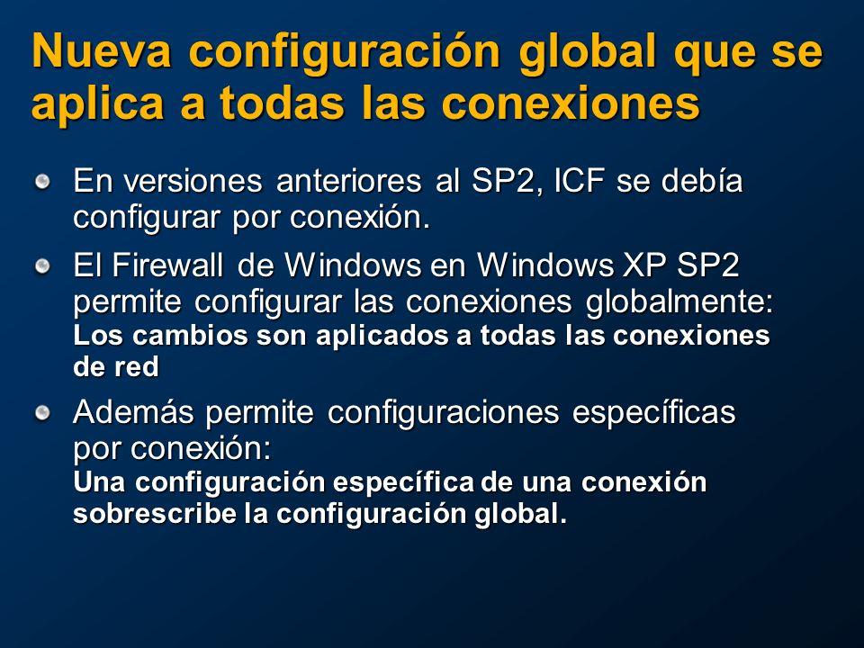 Nueva configuración global que se aplica a todas las conexiones En versiones anteriores al SP2, ICF se debía configurar por conexión.