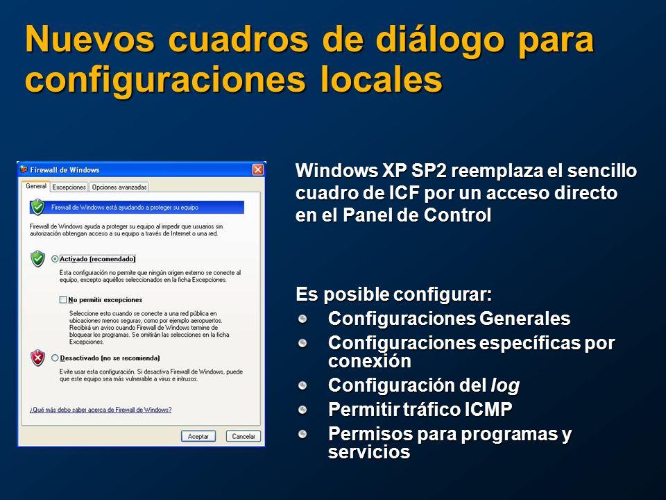 Nuevos cuadros de diálogo para configuraciones locales Es posible configurar: Configuraciones Generales Configuraciones específicas por conexión Configuración del log Permitir tráfico ICMP Permisos para programas y servicios Windows XP SP2 reemplaza el sencillo cuadro de ICF por un acceso directo en el Panel de Control