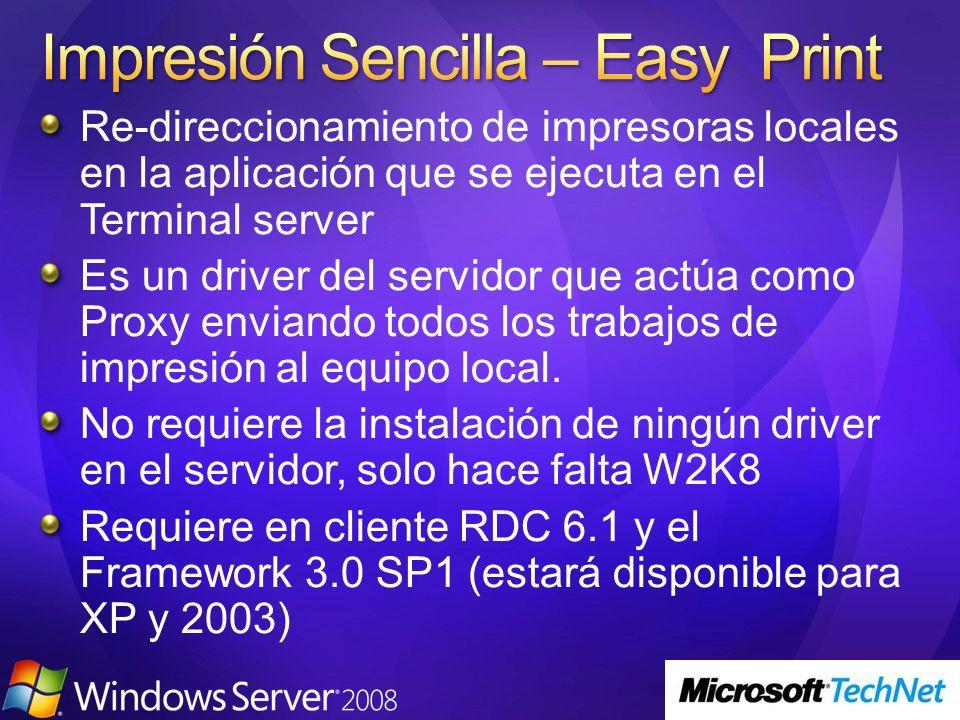 Re-direccionamiento de impresoras locales en la aplicación que se ejecuta en el Terminal server Es un driver del servidor que actúa como Proxy enviando todos los trabajos de impresión al equipo local.