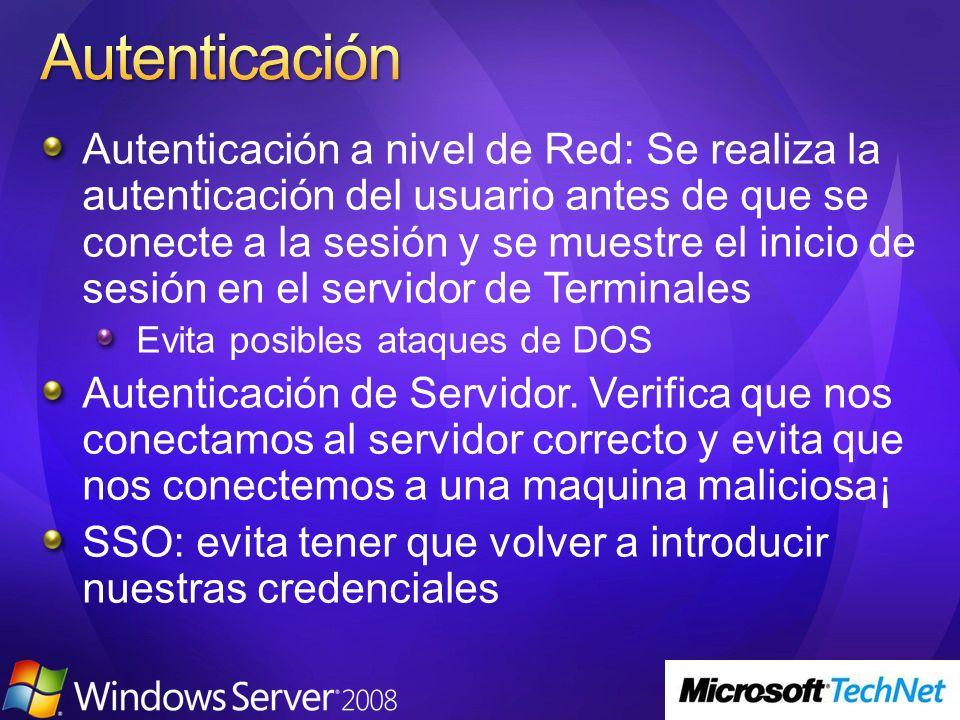 Autenticación a nivel de Red: Se realiza la autenticación del usuario antes de que se conecte a la sesión y se muestre el inicio de sesión en el servidor de Terminales Evita posibles ataques de DOS Autenticación de Servidor.