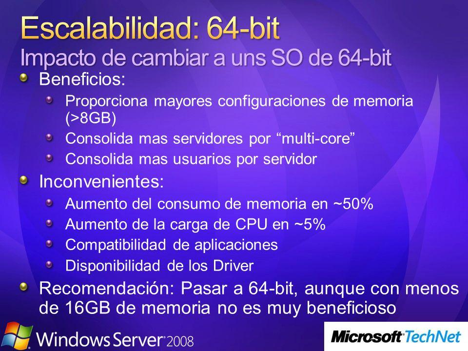 Beneficios: Proporciona mayores configuraciones de memoria (>8GB) Consolida mas servidores por multi-core Consolida mas usuarios por servidor Inconvenientes: Aumento del consumo de memoria en ~50% Aumento de la carga de CPU en ~5% Compatibilidad de aplicaciones Disponibilidad de los Driver Recomendación: Pasar a 64-bit, aunque con menos de 16GB de memoria no es muy beneficioso