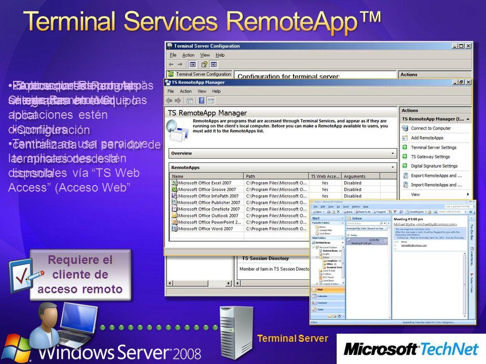 La consola RemoteApp se usa para hacer que las aplicaciones estén disponibles También se usa para que las aplicaciones estén disponibles vía TS Web Access (Acceso Web Terminal Server Aplicaciones Remotas integradas en el equipo local Configuración centralizada del servidor de terminales desde la consola Aplicaciones Remotas integradas en el equipo local Configuración centralizada del servidor de terminales desde la consola Parece que los programas se ejecutan en local Solo soportado con el Cliente Remoto V6 Requiere el cliente de acceso remoto