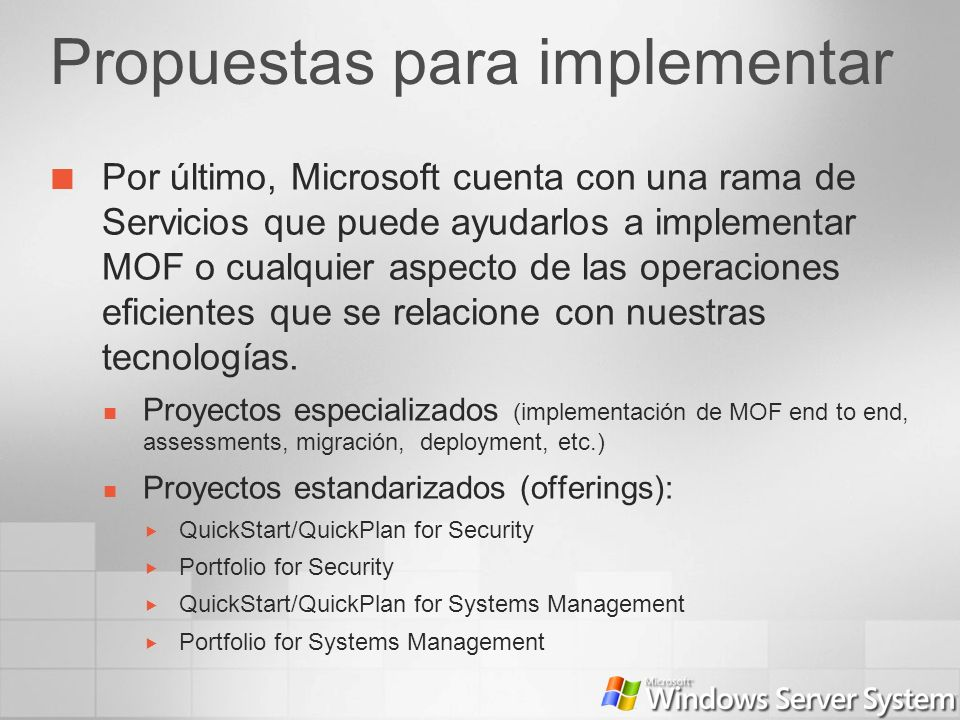Propuestas para implementar Por último, Microsoft cuenta con una rama de Servicios que puede ayudarlos a implementar MOF o cualquier aspecto de las op