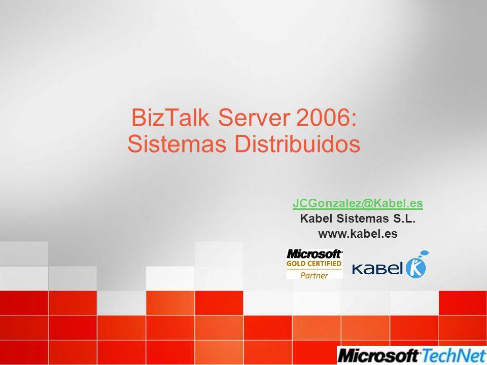 BizTalk Server 2006: Sistemas Distribuidos JCGonzalez@Kabel.es Kabel Sistemas S.L. www.kabel.es
