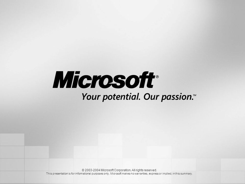 © 2003-2004 Microsoft Corporation. All rights reserved. This presentation is for informational purposes only. Microsoft makes no warranties, express o
