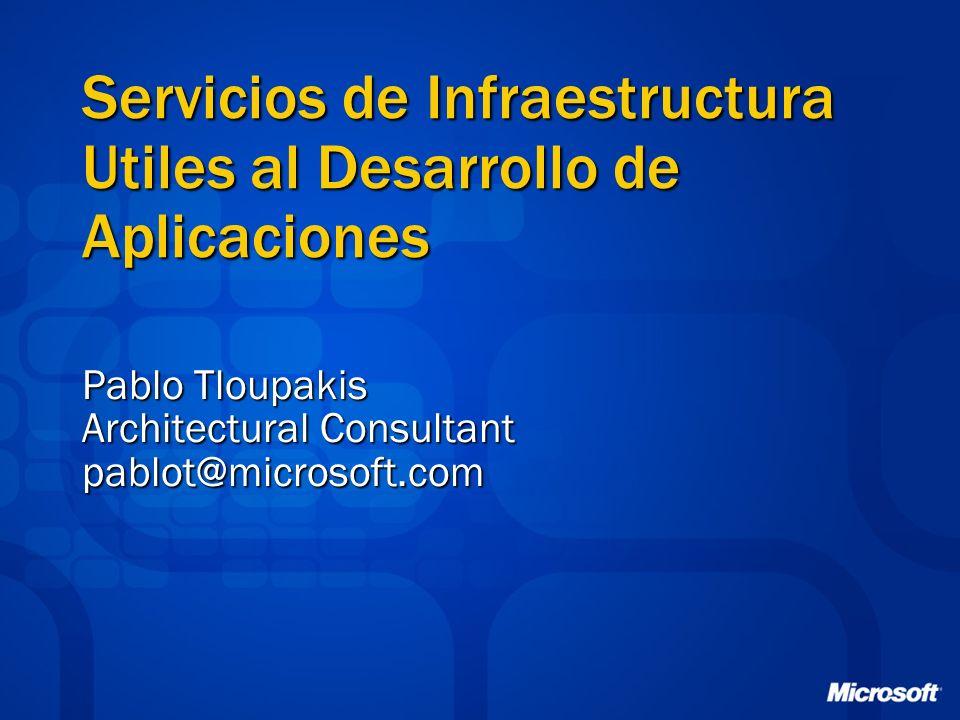 Servicios de Infraestructura Utiles al Desarrollo de Aplicaciones Pablo Tloupakis Architectural Consultant pablot@microsoft.com