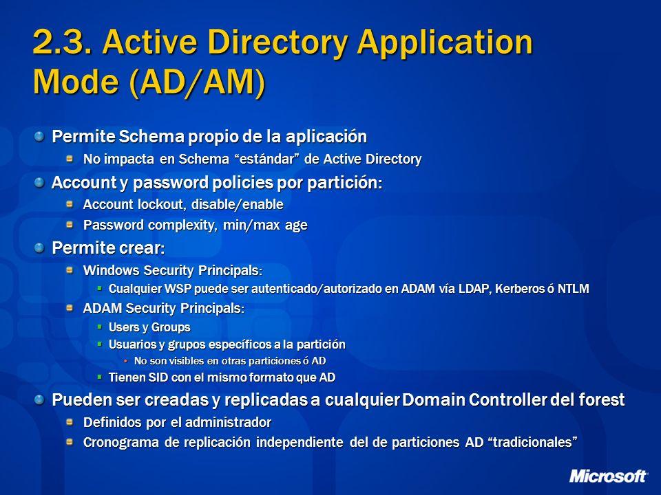 2.3. Active Directory Application Mode (AD/AM) Permite Schema propio de la aplicación No impacta en Schema estándar de Active Directory Account y pass