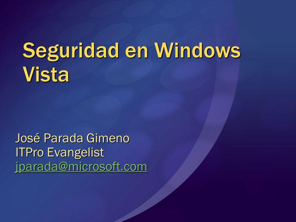 Seguridad en Windows Vista José Parada Gimeno ITPro Evangelist jparada@microsoft.com