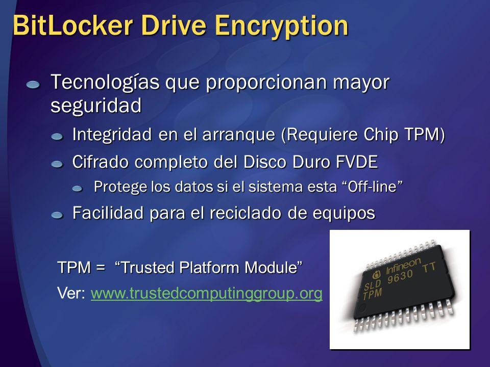 BitLocker Drive Encryption Tecnologías que proporcionan mayor seguridad Integridad en el arranque (Requiere Chip TPM) Cifrado completo del Disco Duro