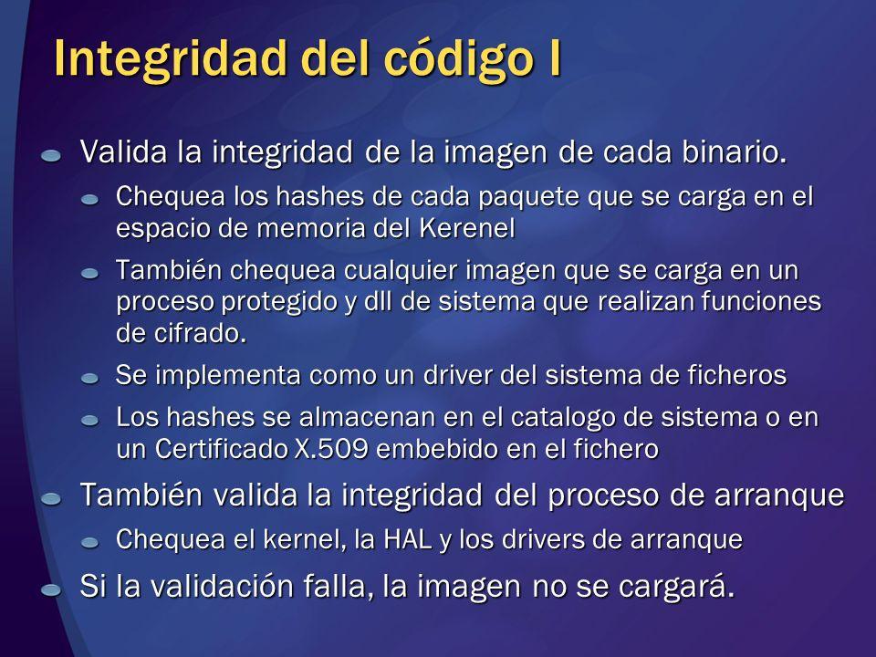 Integridad del código I Valida la integridad de la imagen de cada binario. Chequea los hashes de cada paquete que se carga en el espacio de memoria de