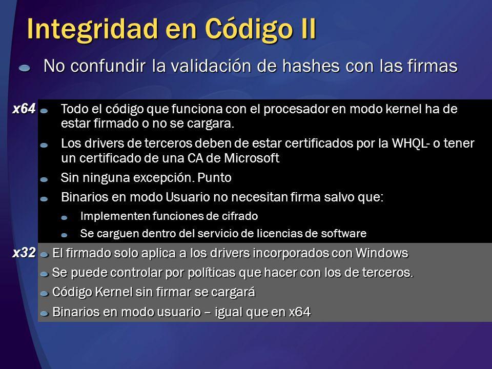 Integridad en Código II x64 Todo el código que funciona con el procesador en modo kernel ha de estar firmado o no se cargara. Los drivers de terceros