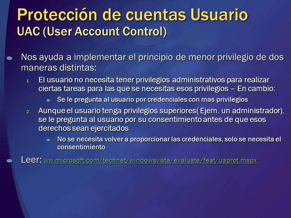 Protección de cuentas Usuario UAC (User Account Control) Nos ayuda a implementar el principio de menor privilegio de dos maneras distintas: 1. El usua