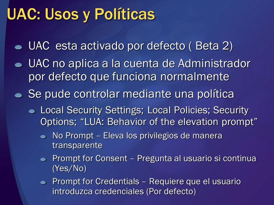 UAC: Usos y Políticas UAC esta activado por defecto ( Beta 2) UAC no aplica a la cuenta de Administrador por defecto que funciona normalmente Se pude