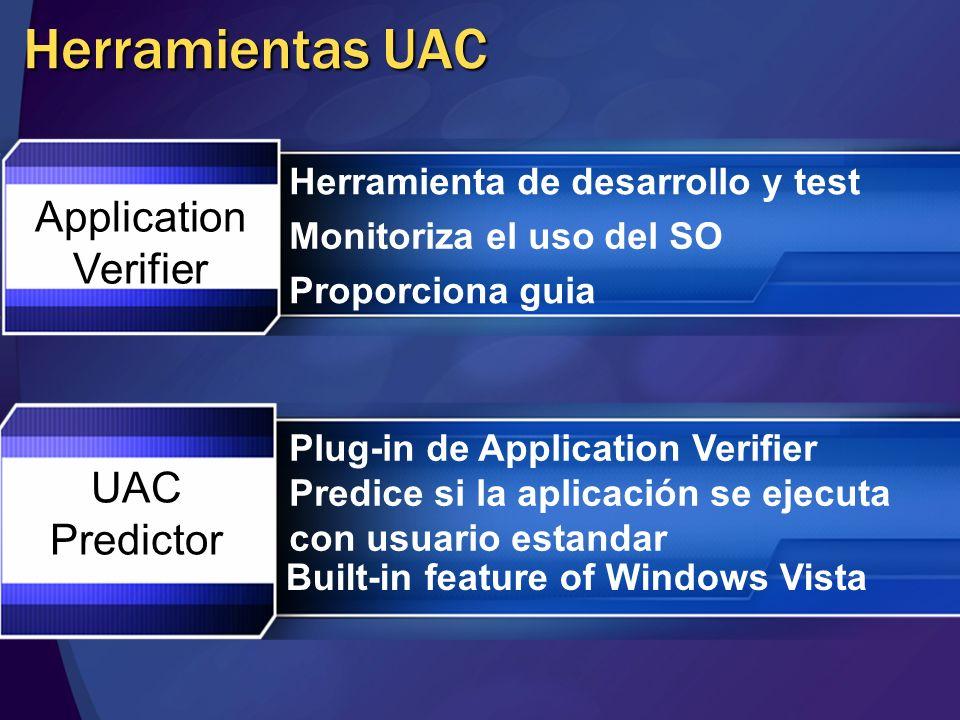 Herramientas UAC Application Verifier UAC Predictor Herramienta de desarrollo y test Monitoriza el uso del SO Proporciona guia Plug-in de Application