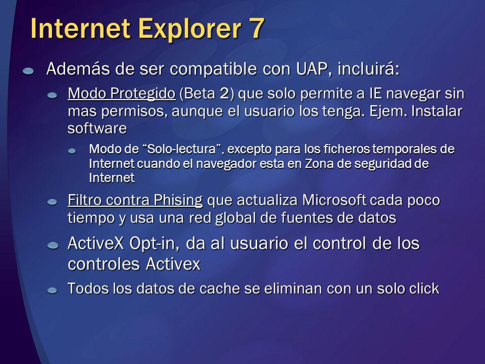 Internet Explorer 7 Además de ser compatible con UAP, incluirá: Modo Protegido (Beta 2) que solo permite a IE navegar sin mas permisos, aunque el usua