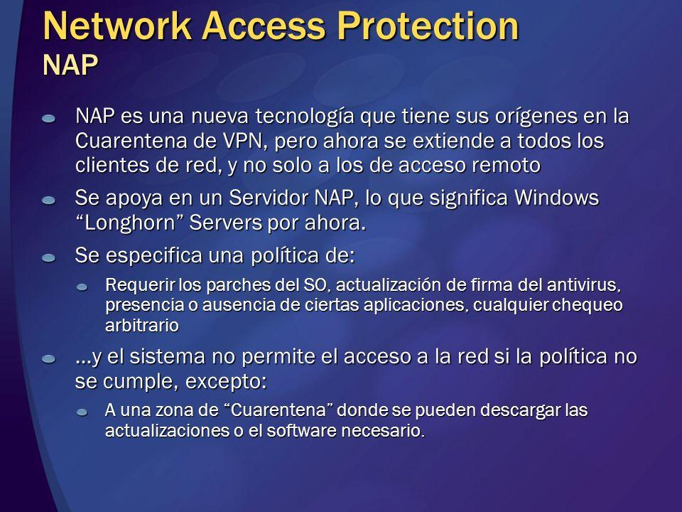 Network Access Protection NAP NAP es una nueva tecnología que tiene sus orígenes en la Cuarentena de VPN, pero ahora se extiende a todos los clientes