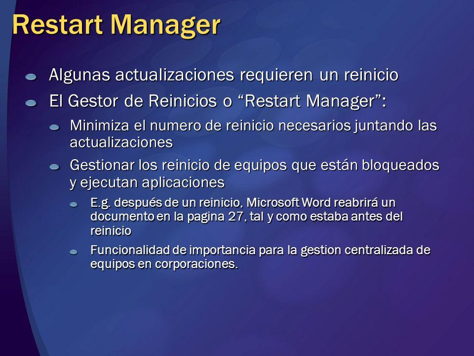 Restart Manager Algunas actualizaciones requieren un reinicio El Gestor de Reinicios o Restart Manager: Minimiza el numero de reinicio necesarios junt