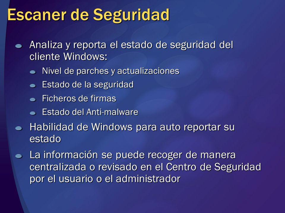 Escaner de Seguridad Analiza y reporta el estado de seguridad del cliente Windows: Nivel de parches y actualizaciones Estado de la seguridad Ficheros