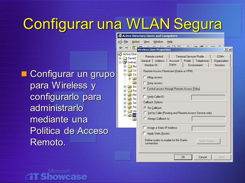 Configurar una WLAN Segura Configurar un grupo para Wireless y configurarlo para administrarlo mediante una Política de Acceso Remoto. Configurar un g